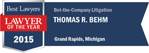 Thomas R. Behm has earned a Lawyer of the Year award for 2015!