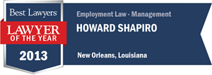 Howard Shapiro has earned a Lawyer of the Year award for 2013!