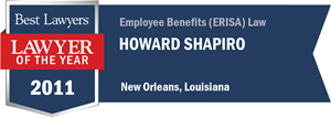 Howard Shapiro has earned a Lawyer of the Year award for 2011!