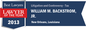 William M. Backstrom, Jr. has earned a Lawyer of the Year award for 2013!