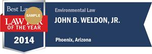 John B. Weldon, Jr. has earned a Lawyer of the Year award for 2014!