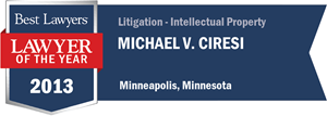Michael V. Ciresi has earned a Lawyer of the Year award for 2013!