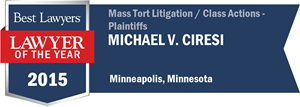 Michael V. Ciresi has earned a Lawyer of the Year award for 2015!