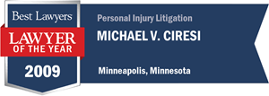 Michael V. Ciresi has earned a Lawyer of the Year award for 2009!