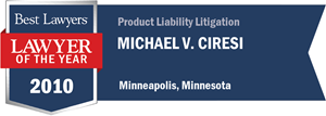 Michael V. Ciresi has earned a Lawyer of the Year award for 2010!