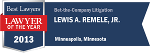 Lewis A. Remele, Jr. has earned a Lawyer of the Year award for 2013!
