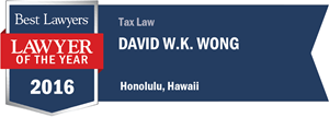 David W.K. Wong has earned a Lawyer of the Year award for 2016!