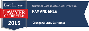 Kay Anderle has earned a Lawyer of the Year award for 2015!