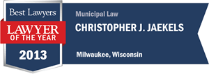 Christopher J. Jaekels has earned a Lawyer of the Year award for 2013!