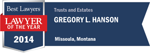 Gregory L. Hanson has earned a Lawyer of the Year award for 2014!