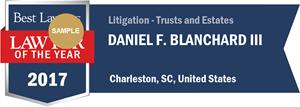 Daniel F. Blanchard III has earned a Lawyer of the Year award for 2017!