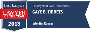 Gaye B. Tibbets has earned a Lawyer of the Year award for 2013!