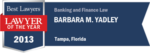 Barbara M. Yadley has earned a Lawyer of the Year award for 2013!