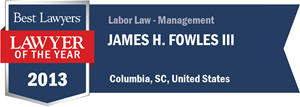 James H. Fowles III has earned a Lawyer of the Year award for 2013!