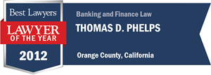 Thomas D. Phelps has earned a Lawyer of the Year award for 2012!