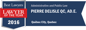 Pierre Delisle QC, Ad.E. has earned a Lawyer of the Year award for 2016!