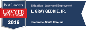 L. Gray Geddie, Jr. has earned a Lawyer of the Year award for 2016!