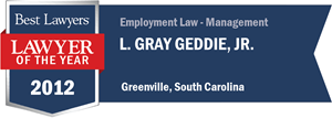 L. Gray Geddie, Jr. has earned a Lawyer of the Year award for 2012!