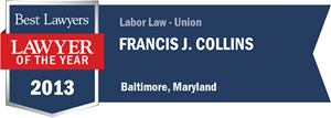 Francis J. Collins has earned a Lawyer of the Year award for 2013!