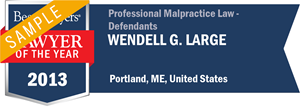 Wendell G. Large has earned a Lawyer of the Year award for 2013!