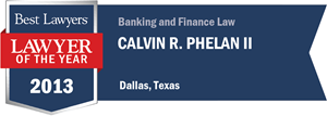 Calvin R. Phelan II has earned a Lawyer of the Year award for 2013!
