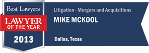 Mike McKool has earned a Lawyer of the Year award for 2013!