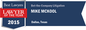 Mike McKool has earned a Lawyer of the Year award for 2015!