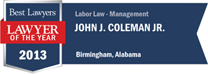 John J. Coleman, Jr. has earned a Lawyer of the Year award for 2013!