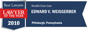Edward V. Weisgerber has earned a Lawyer of the Year award for 2010!
