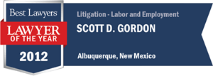 Scott D. Gordon has earned a Lawyer of the Year award for 2012!