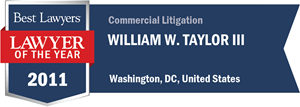 William W. Taylor III has earned a Lawyer of the Year award for 2011!