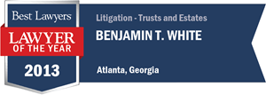 Benjamin T. White has earned a Lawyer of the Year award for 2013!