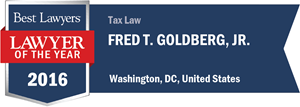 Fred T. Goldberg, Jr. has earned a Lawyer of the Year award for 2016!