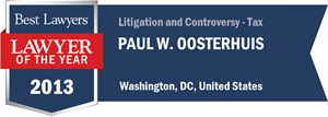 Paul W. Oosterhuis has earned a Lawyer of the Year award for 2013!