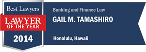 Gail M. Tamashiro has earned a Lawyer of the Year award for 2014!