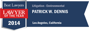 Patrick W. Dennis has earned a Lawyer of the Year award for 2014!