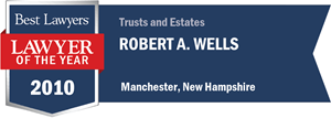 Robert A. Wells has earned a Lawyer of the Year award for 2010!