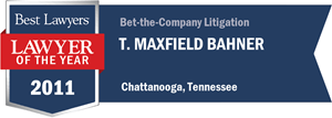 T. Maxfield Bahner has earned a Lawyer of the Year award for 2011!