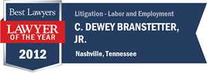 C. Dewey Branstetter, Jr. has earned a Lawyer of the Year award for 2012!