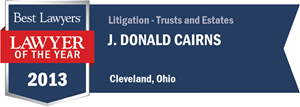 J. Donald Cairns has earned a Lawyer of the Year award for 2013!