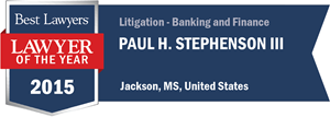 Paul H. Stephenson III has earned a Lawyer of the Year award for 2015!