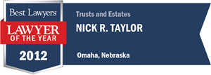 Nick R. Taylor has earned a Lawyer of the Year award for 2012!