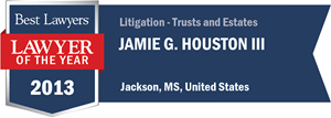 Jamie G. Houston III has earned a Lawyer of the Year award for 2013!