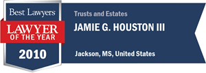 Jamie G. Houston III has earned a Lawyer of the Year award for 2010!