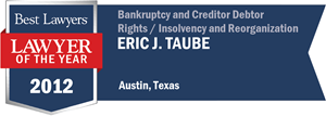 Eric J. Taube has earned a Lawyer of the Year award for 2012!