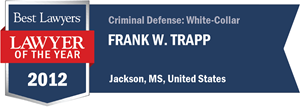 Frank W. Trapp has earned a Lawyer of the Year award for 2012!