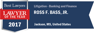 Ross F. Bass, Jr. has earned a Lawyer of the Year award for 2017!