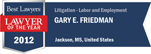 Gary E. Friedman has earned a Lawyer of the Year award for 2012!