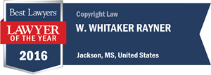 W. Whitaker Rayner has earned a Lawyer of the Year award for 2016!