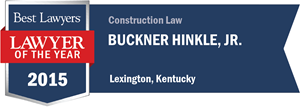 Buckner Hinkle, Jr. has earned a Lawyer of the Year award for 2015!